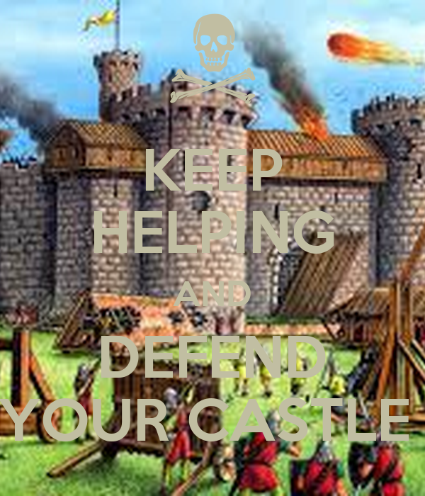 KEEP HELPING AND DEFEND YOUR CASTLE