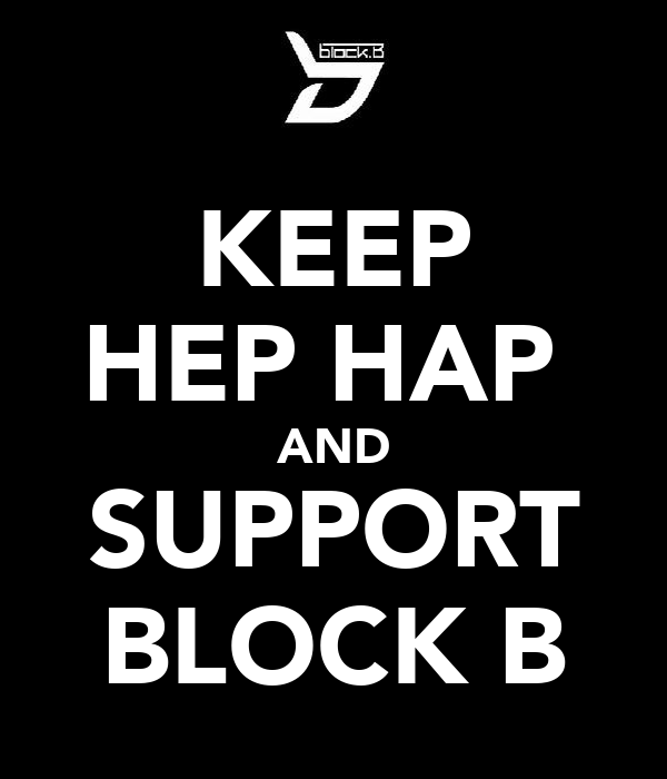 KEEP HEP HAP  AND SUPPORT BLOCK B