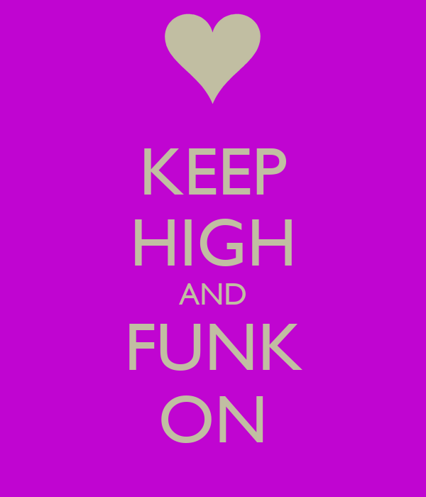 KEEP HIGH AND FUNK ON