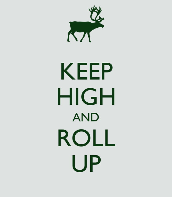 KEEP HIGH AND ROLL UP