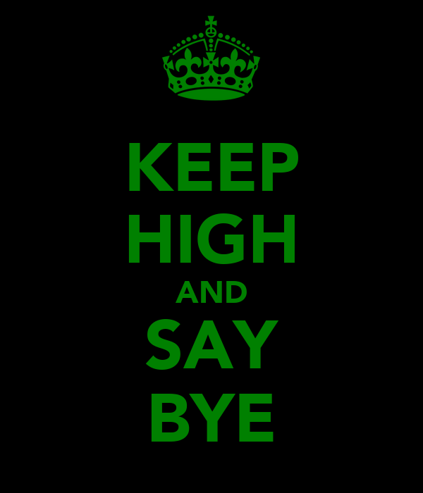 KEEP HIGH AND SAY BYE