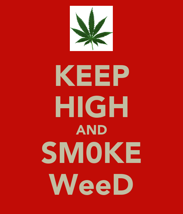 KEEP HIGH AND SM0KE WeeD