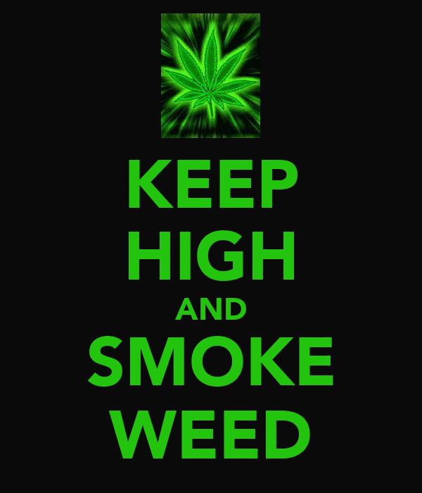 KEEP HIGH AND SMOKE WEED