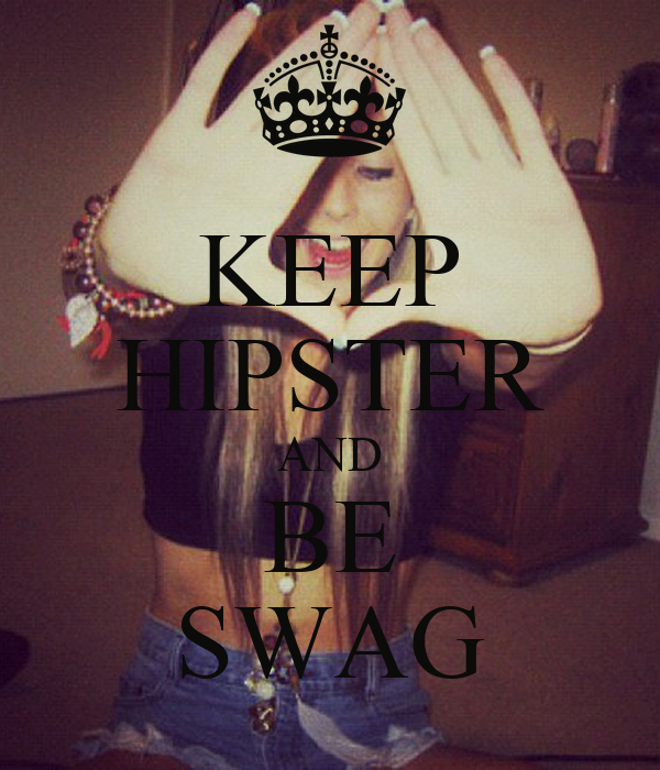 KEEP HIPSTER AND BE SWAG