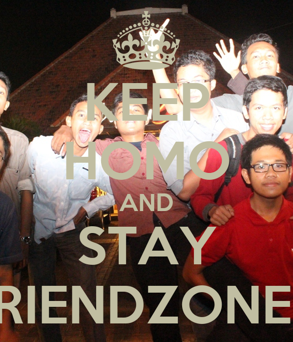 KEEP HOMO AND STAY FRIENDZONED