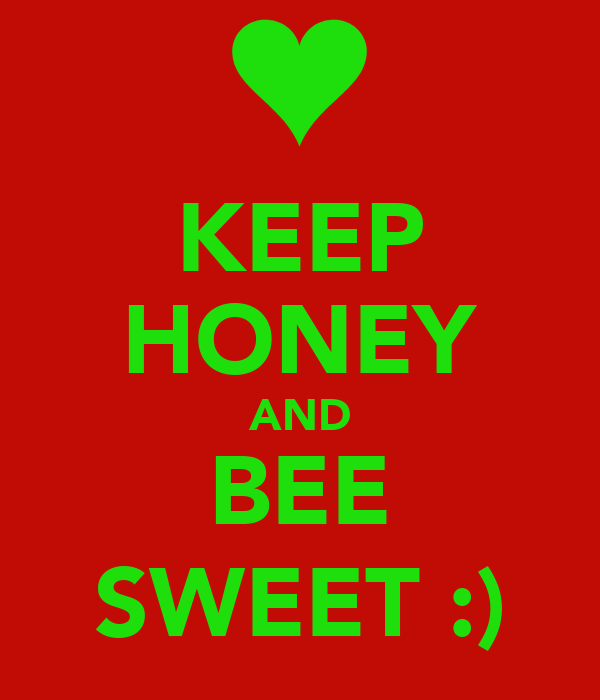 KEEP HONEY AND BEE SWEET :)