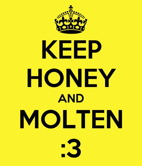 KEEP HONEY AND MOLTEN :3