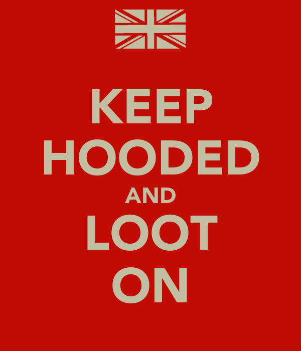 KEEP HOODED AND LOOT ON