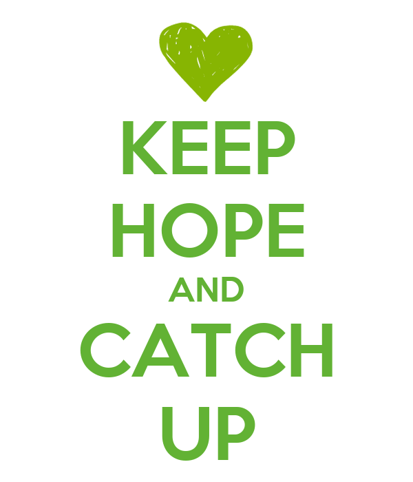 KEEP HOPE AND CATCH UP