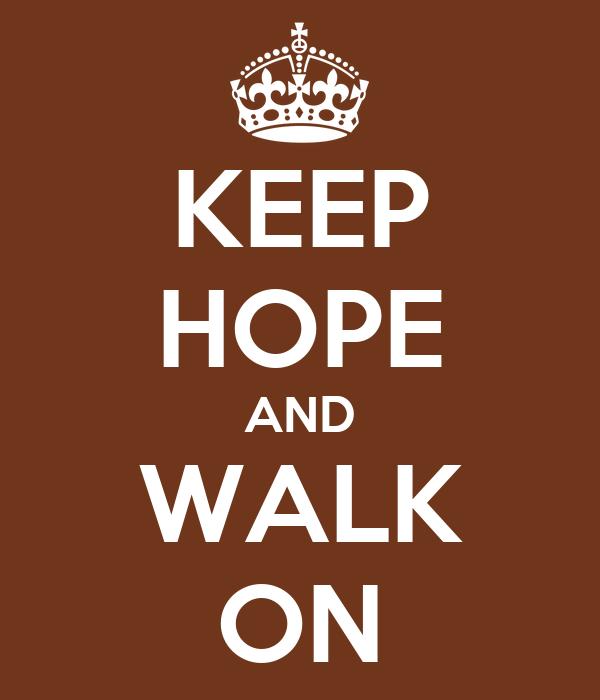 KEEP HOPE AND WALK ON