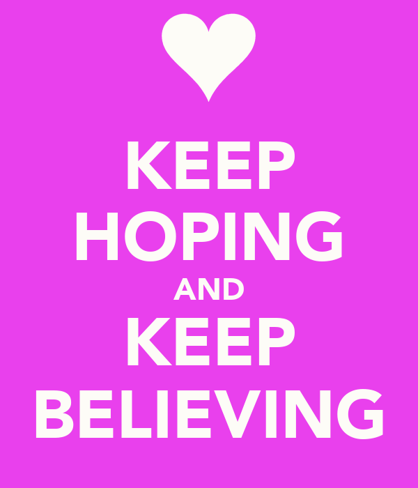 KEEP HOPING AND KEEP BELIEVING