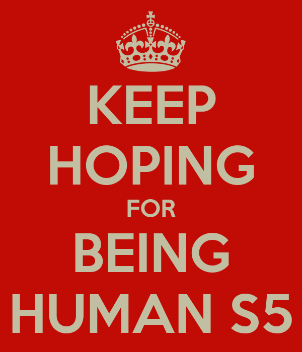 KEEP HOPING FOR BEING HUMAN S5