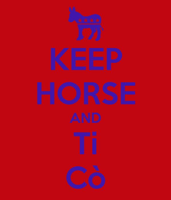 KEEP HORSE AND Ti Cò