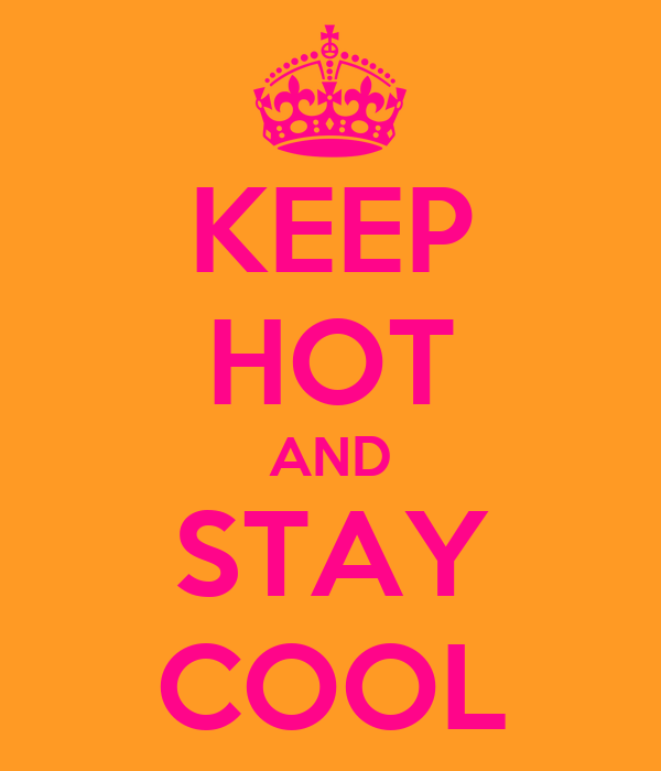 KEEP HOT AND STAY COOL