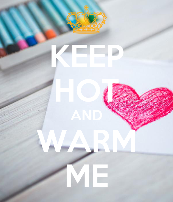 KEEP HOT AND WARM ME