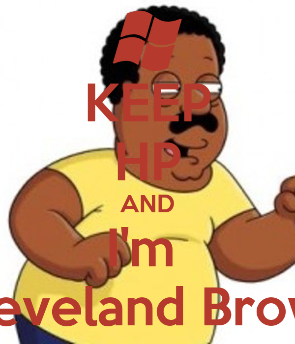 KEEP HP AND I'm  Cleveland Brown