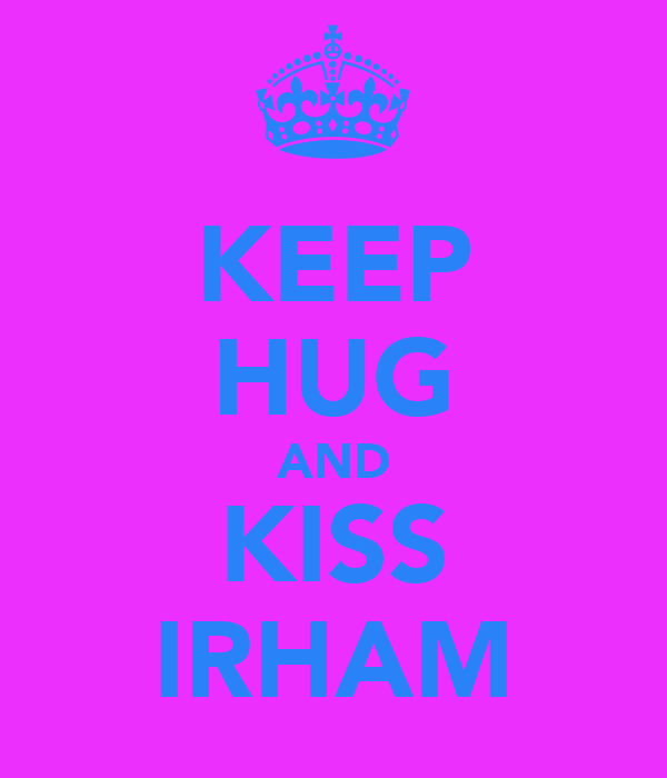 KEEP HUG AND KISS IRHAM