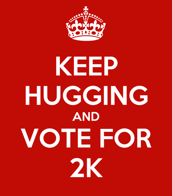KEEP HUGGING AND VOTE FOR 2K