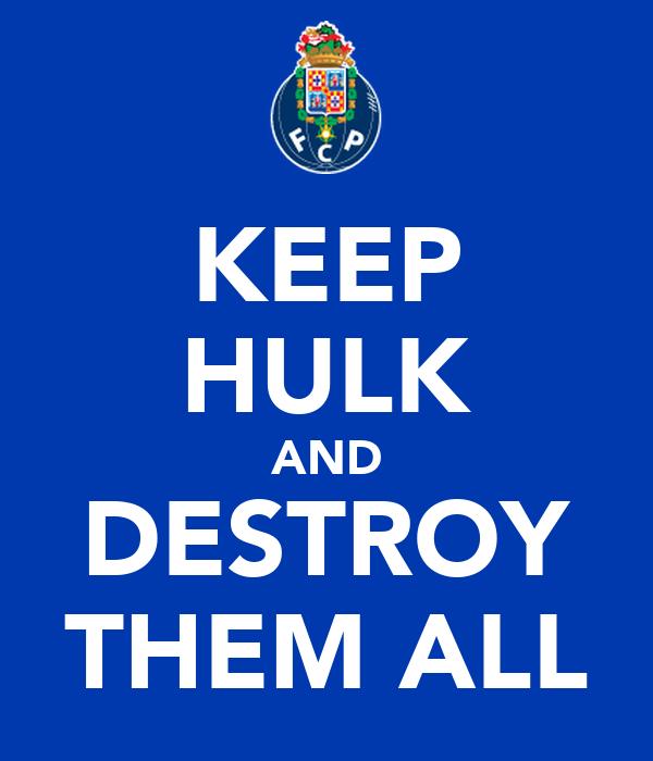 KEEP HULK AND DESTROY THEM ALL