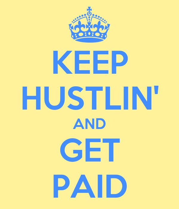 KEEP HUSTLIN' AND GET PAID