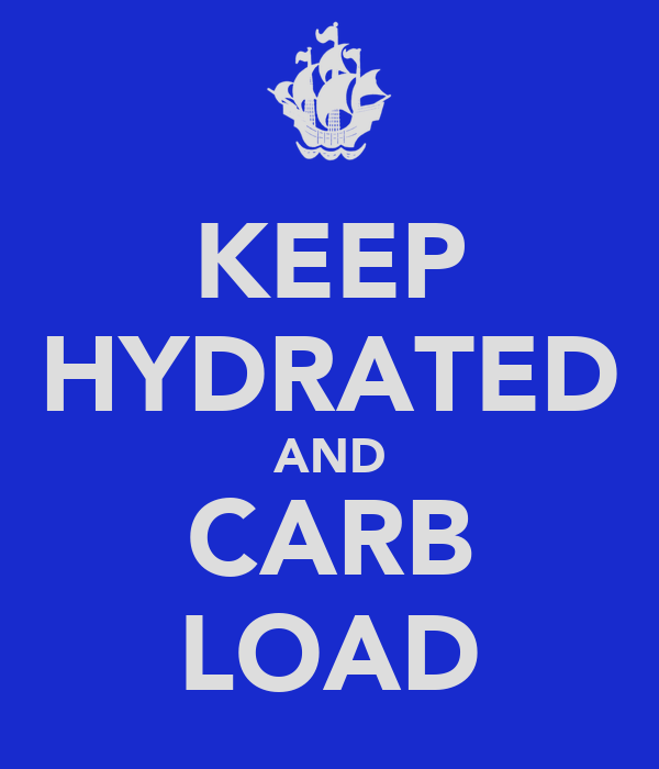 KEEP HYDRATED AND CARB LOAD