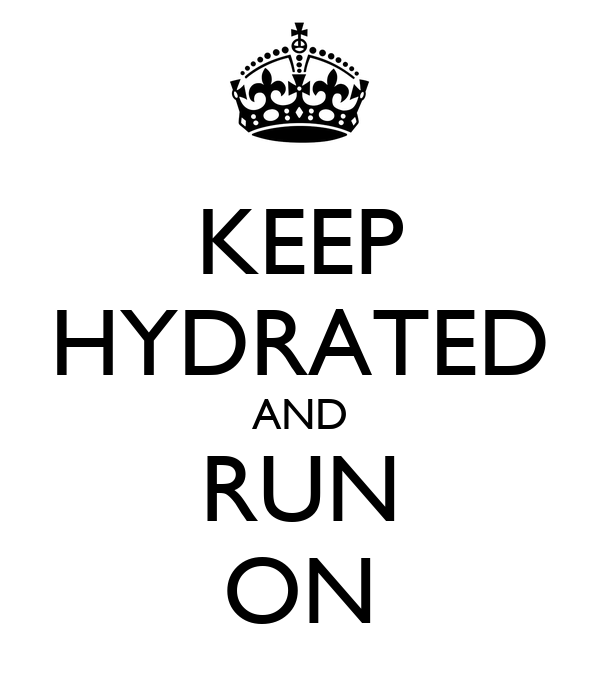 KEEP HYDRATED AND RUN ON