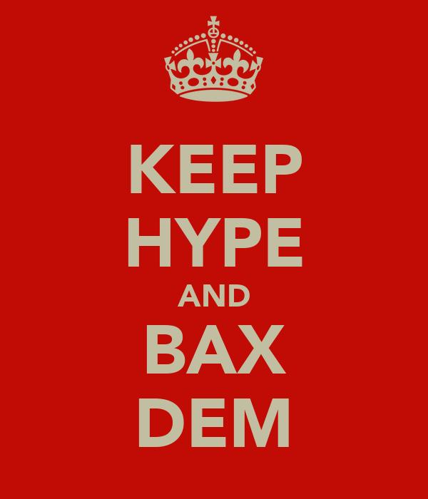 KEEP HYPE AND BAX DEM