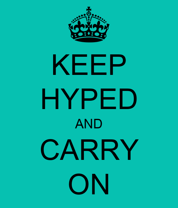 KEEP HYPED AND CARRY ON