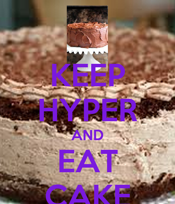 KEEP HYPER AND EAT CAKE