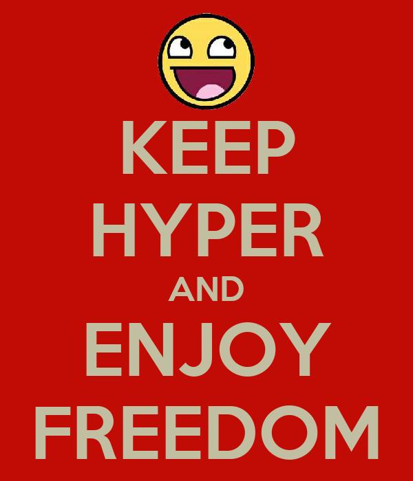 KEEP HYPER AND ENJOY FREEDOM