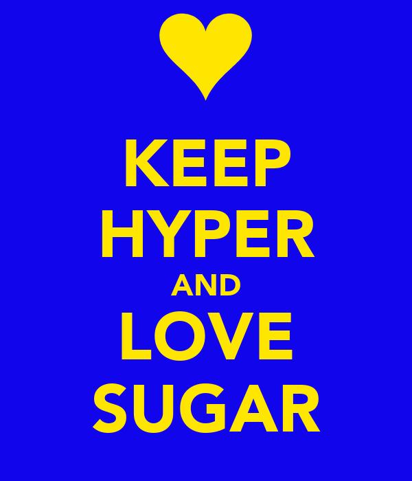 KEEP HYPER AND LOVE SUGAR