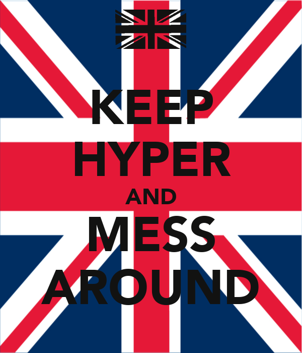 KEEP HYPER AND MESS AROUND