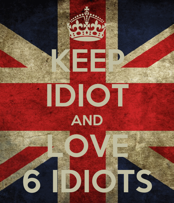 KEEP IDIOT AND LOVE 6 IDIOTS