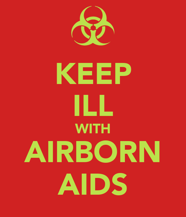 KEEP ILL WITH AIRBORN AIDS