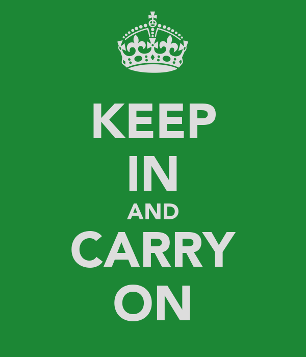 KEEP IN AND CARRY ON