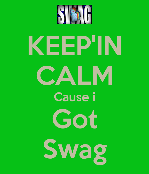 KEEP'IN CALM Cause i Got Swag