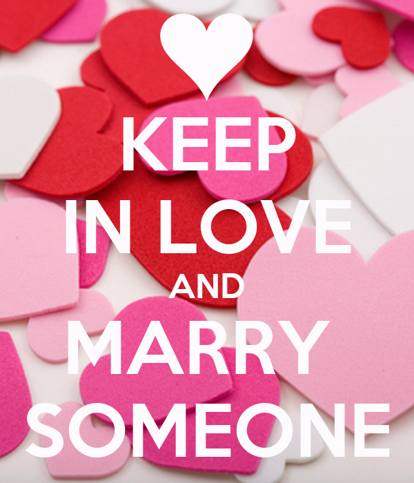 KEEP IN LOVE AND MARRY  SOMEONE