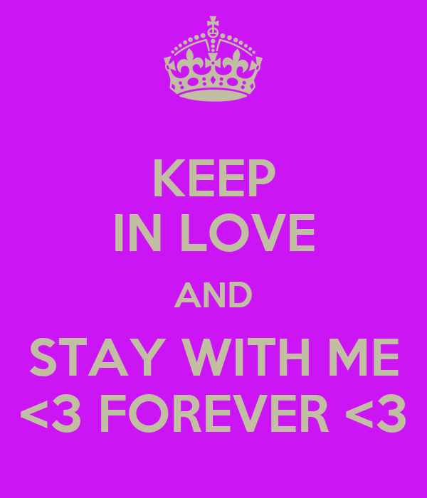 KEEP IN LOVE AND STAY WITH ME <3 FOREVER <3