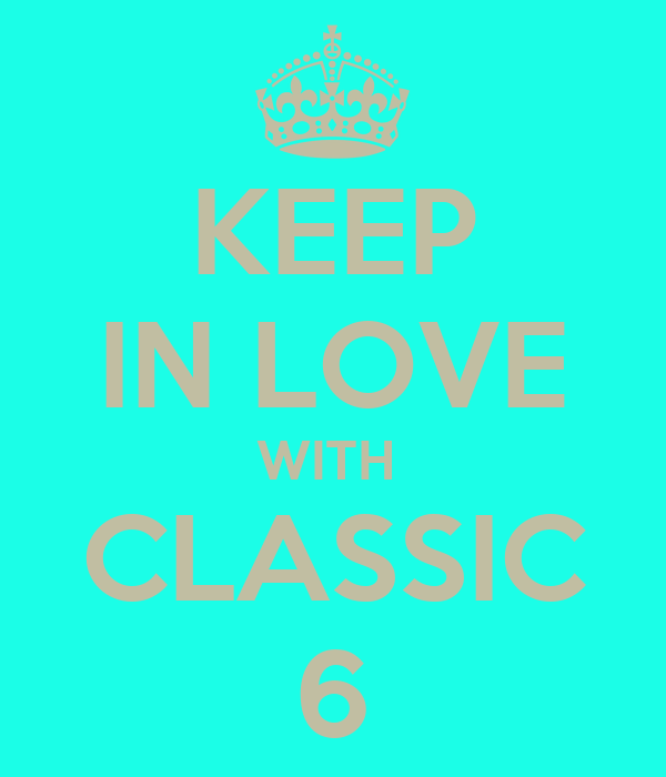 KEEP IN LOVE WITH  CLASSIC 6