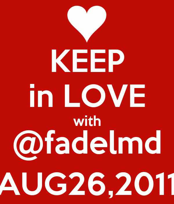KEEP in LOVE with @fadelmd AUG26,2011