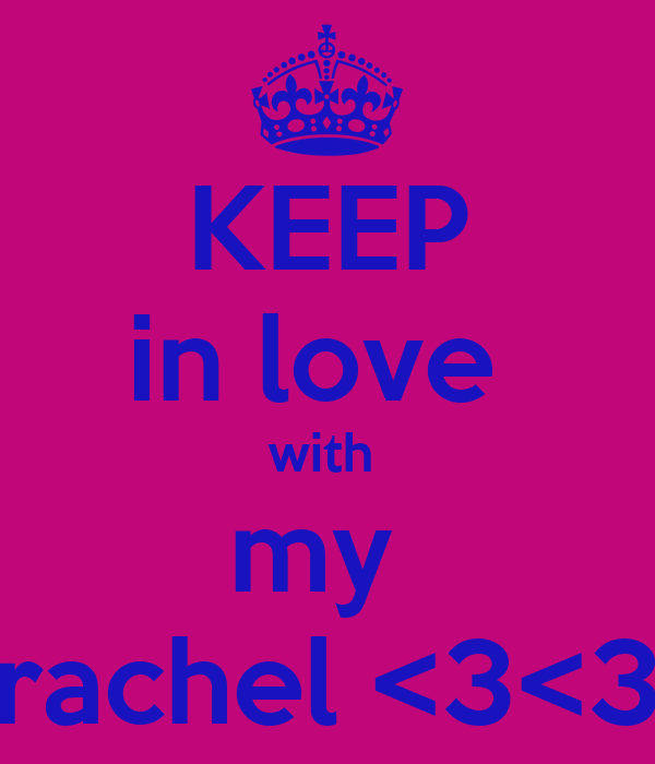 KEEP in love  with  my  rachel <3<3