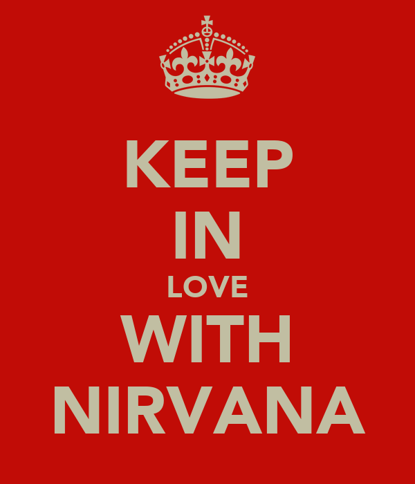 KEEP IN LOVE WITH NIRVANA