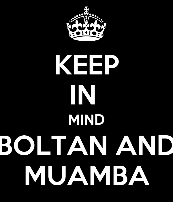 KEEP IN  MIND BOLTAN AND MUAMBA