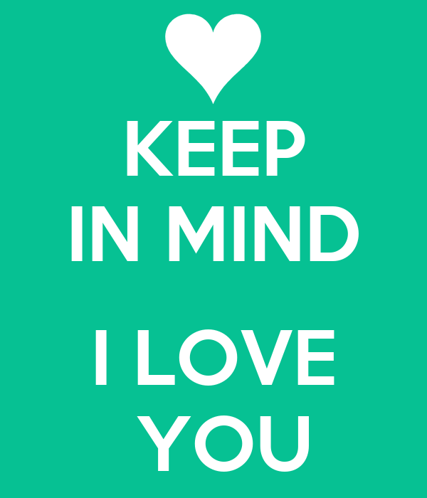 KEEP IN MIND  I LOVE  YOU