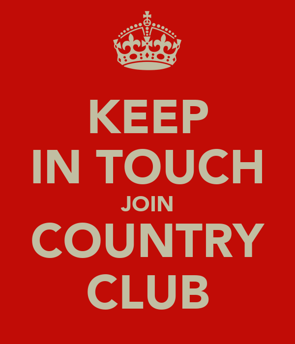 KEEP IN TOUCH JOIN COUNTRY CLUB