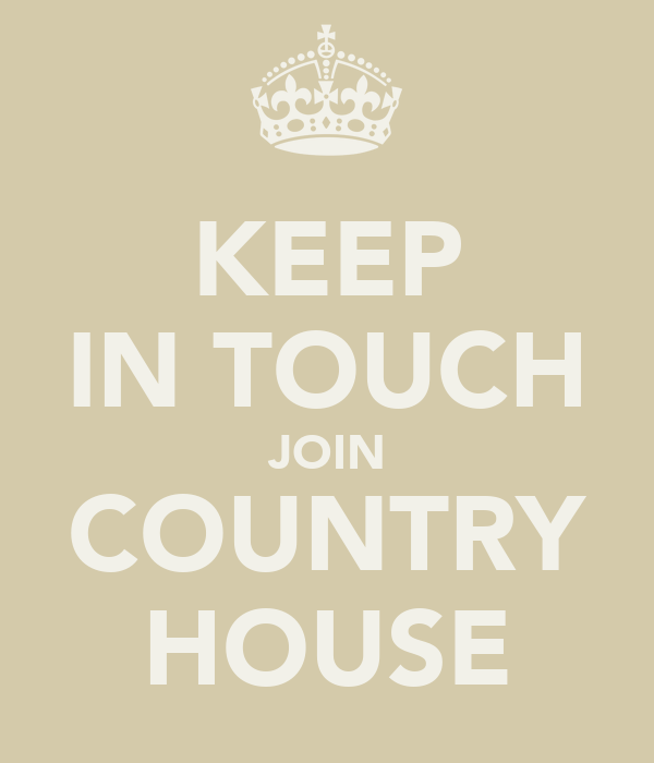 KEEP IN TOUCH JOIN COUNTRY HOUSE