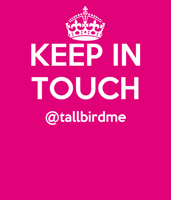 KEEP IN TOUCH @tallbirdme