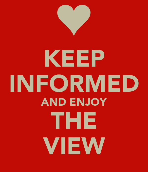 KEEP INFORMED AND ENJOY THE VIEW