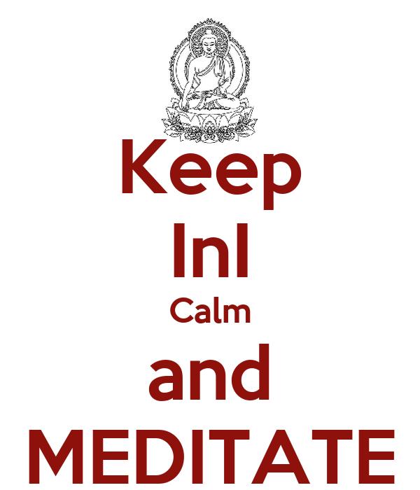 Keep InI Calm and MEDITATE