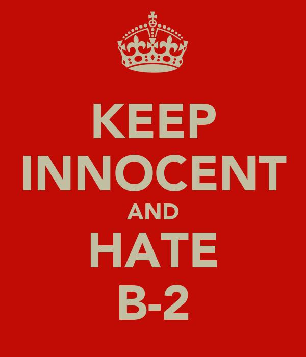 KEEP INNOCENT AND HATE B-2